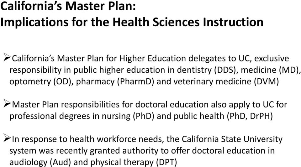 Master Plan responsibilities for doctoral education also apply to UC for professional degrees in nursing (PhD) and public health (PhD, DrPH) In response to