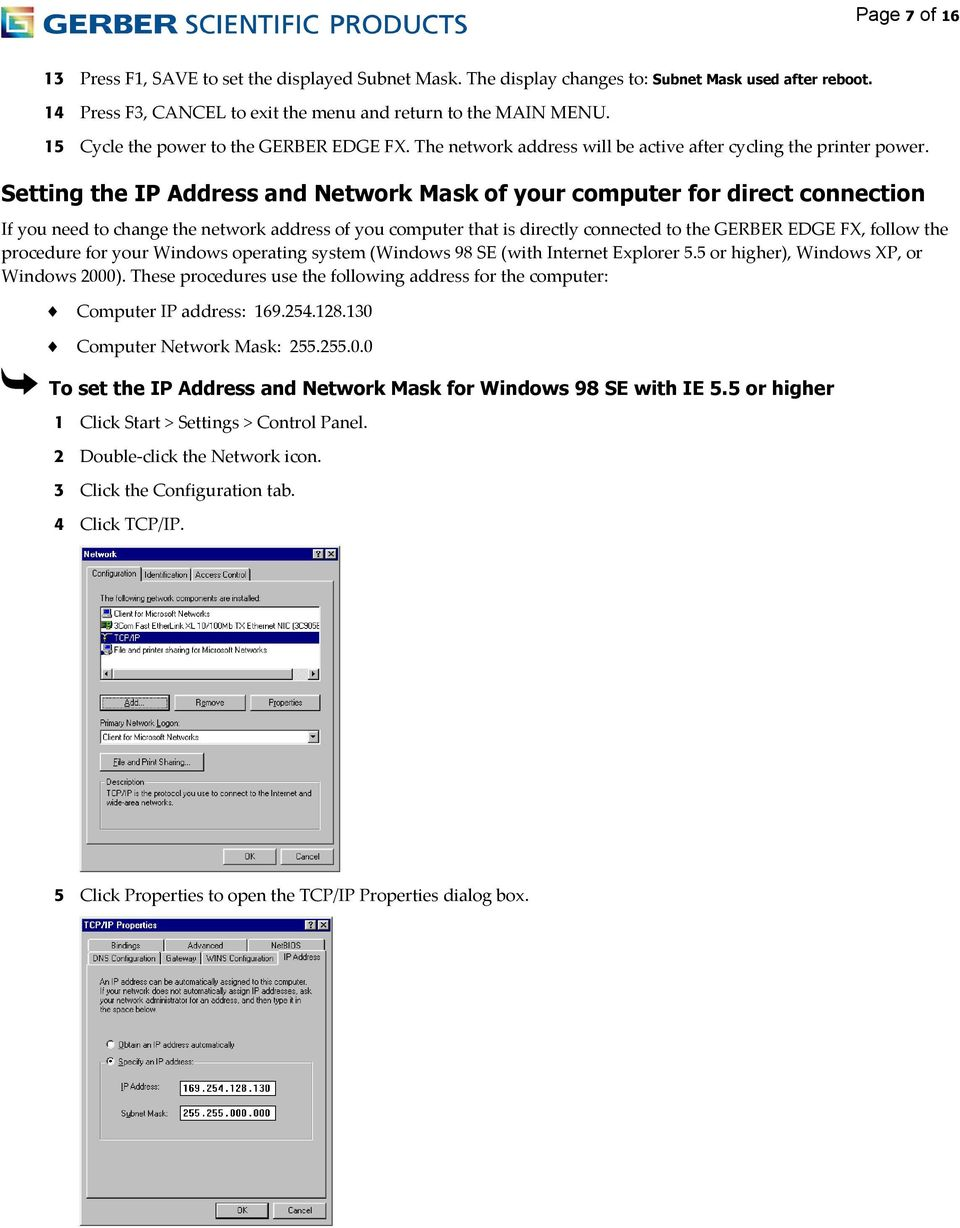 Setting the IP Address and Network Mask of your computer for direct connection If you need to change the network address of you computer that is directly connected to the GERBER EDGE FX, follow the