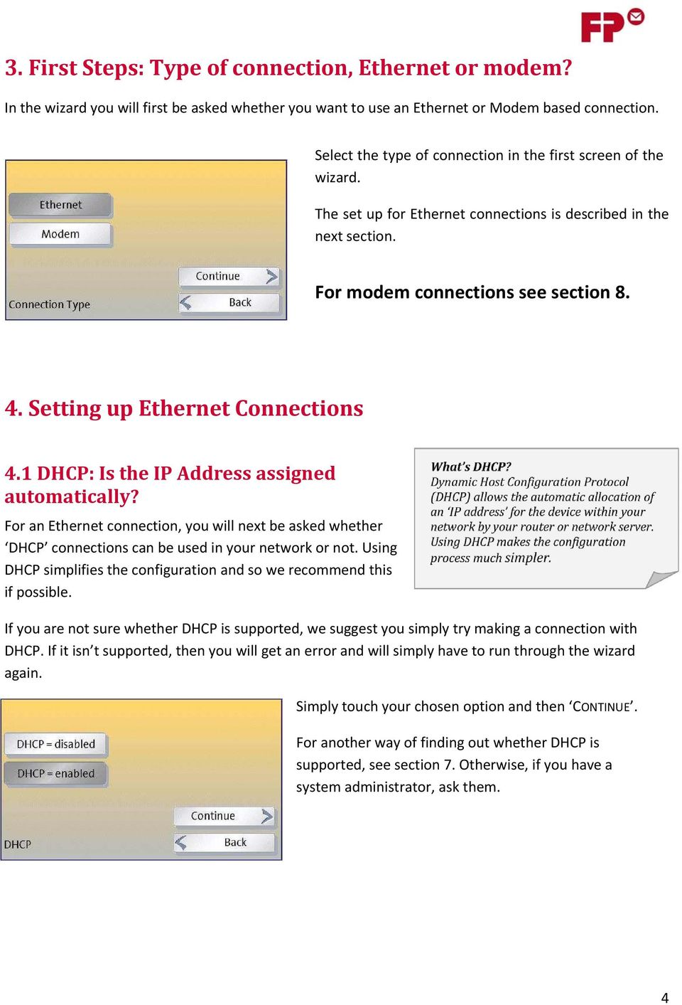 Setting up Ethernet Connections 4.1 DHCP: Is the IP Address assigned automatically? For an Ethernet connection, you will next be asked whether DHCP connections can be used in your network or not.