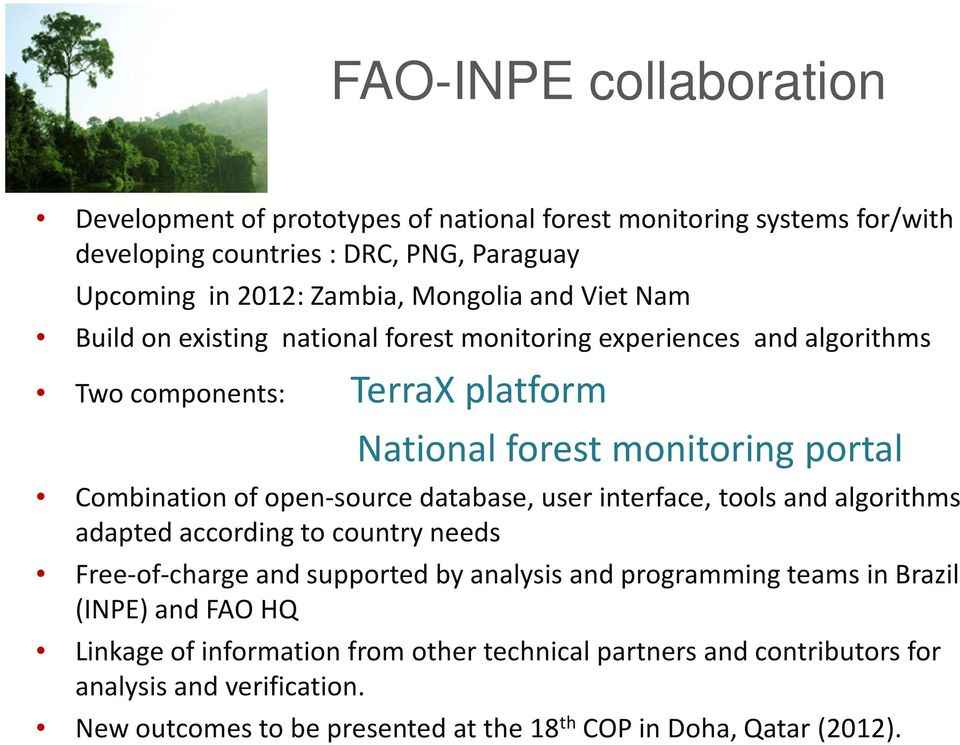 open-source database, user interface, tools and algorithms adapted according to country needs Free-of-charge and supported by analysis and programming teams in Brazil (INPE)
