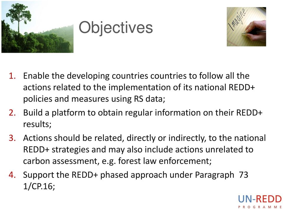 policies and measures using RS data; 2. Build a platform to obtain regular information on their REDD+ results; 3.