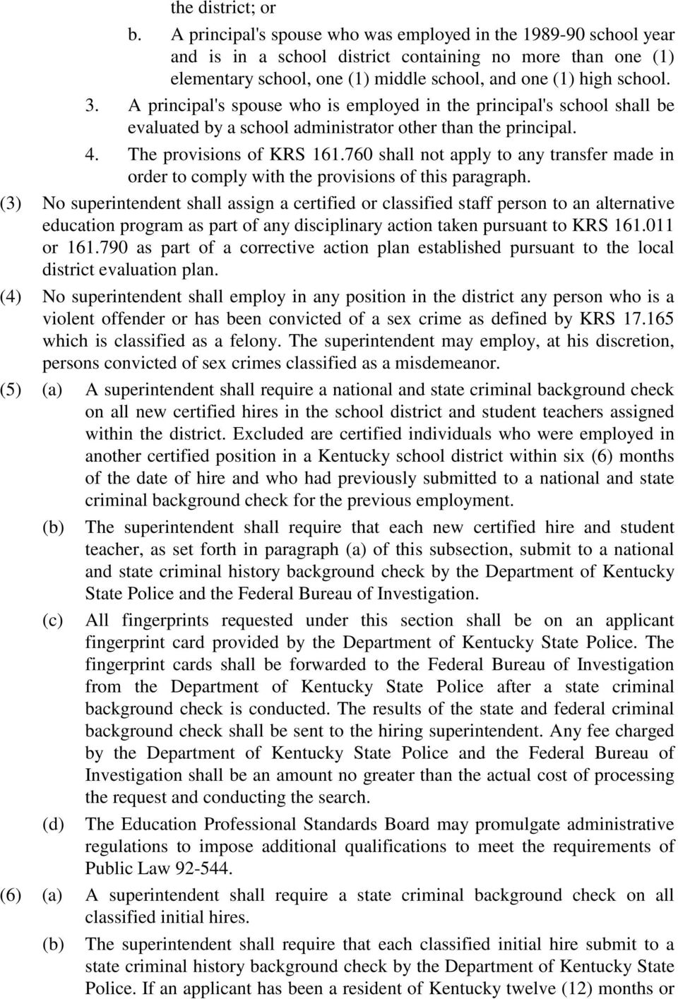 A principal's spouse who is employed in the principal's school shall be evaluated by a school administrator other than the principal. 4. The provisions of KRS 161.