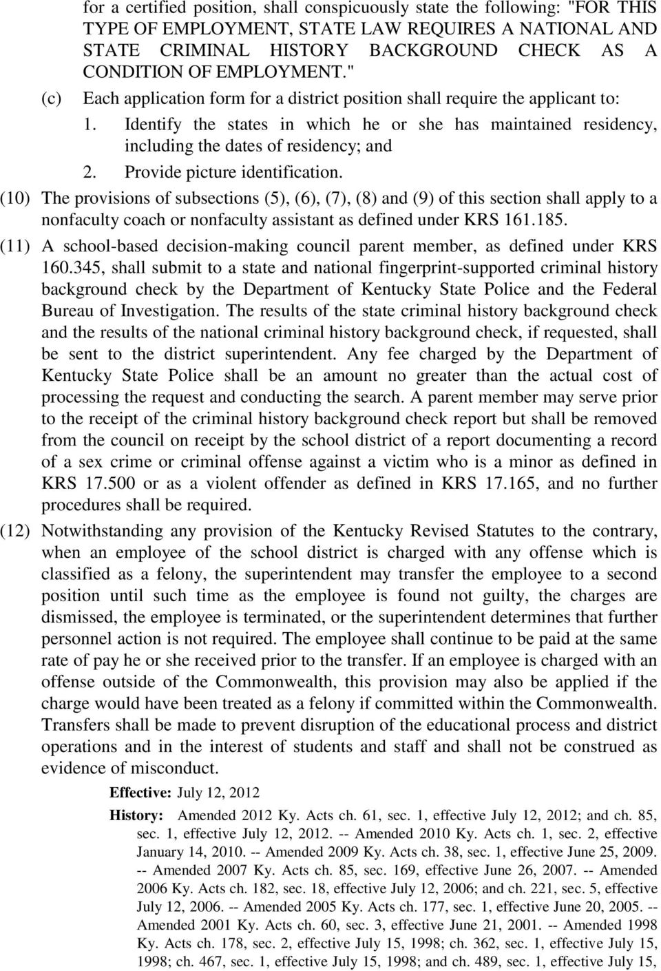 Provide picture identification. (10) The provisions of subsections (5), (6), (7), (8) and (9) of this section shall apply to a nonfaculty coach or nonfaculty assistant as defined under KRS 161.185.