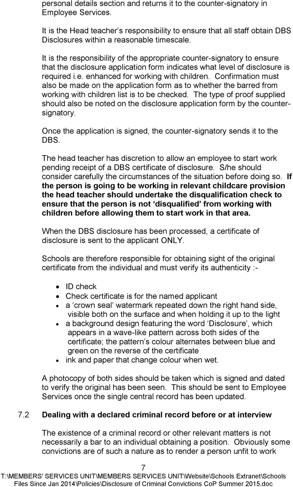 It is the responsibility of the appropriate counter-signatory to ensure that the disclosure application form indicates what level of disclosure is required i.e. enhanced for working with children.