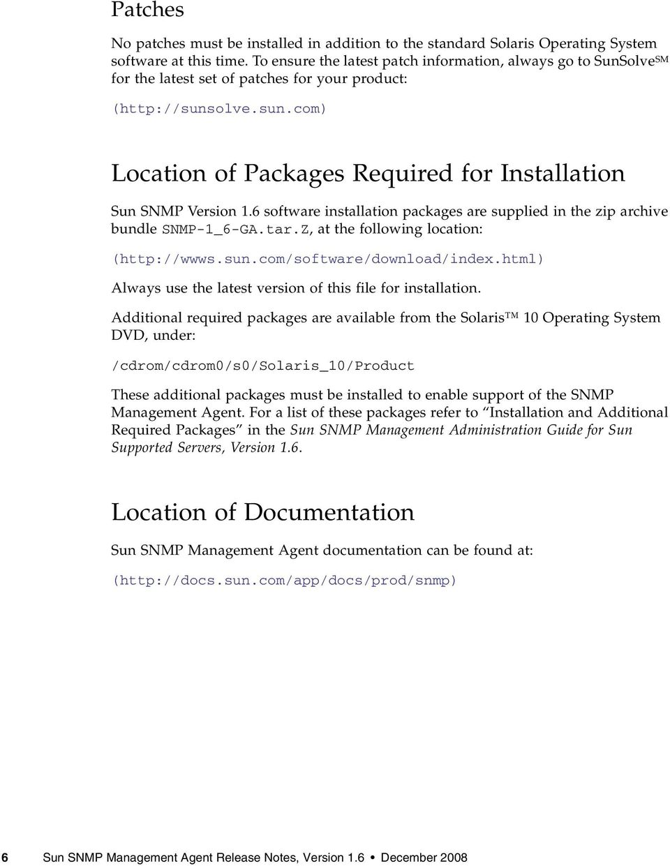 6 software installation packages are supplied in the zip archive bundle SNMP-1_6-GA.tar.Z, at the following location: (http://wwws.sun.com/software/download/index.