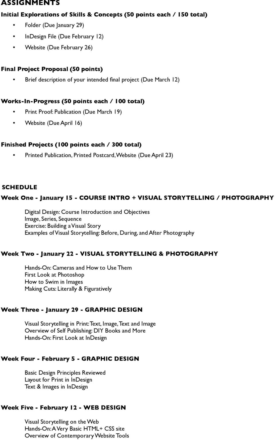 points each / 300 total) Printed Publication, Printed Postcard, Website (Due April 23) SCHEDULE Week One - January 15 - COURSE INTRO + VISUAL STORYTELLING / PHOTOGRAPHY Digital Design: Course