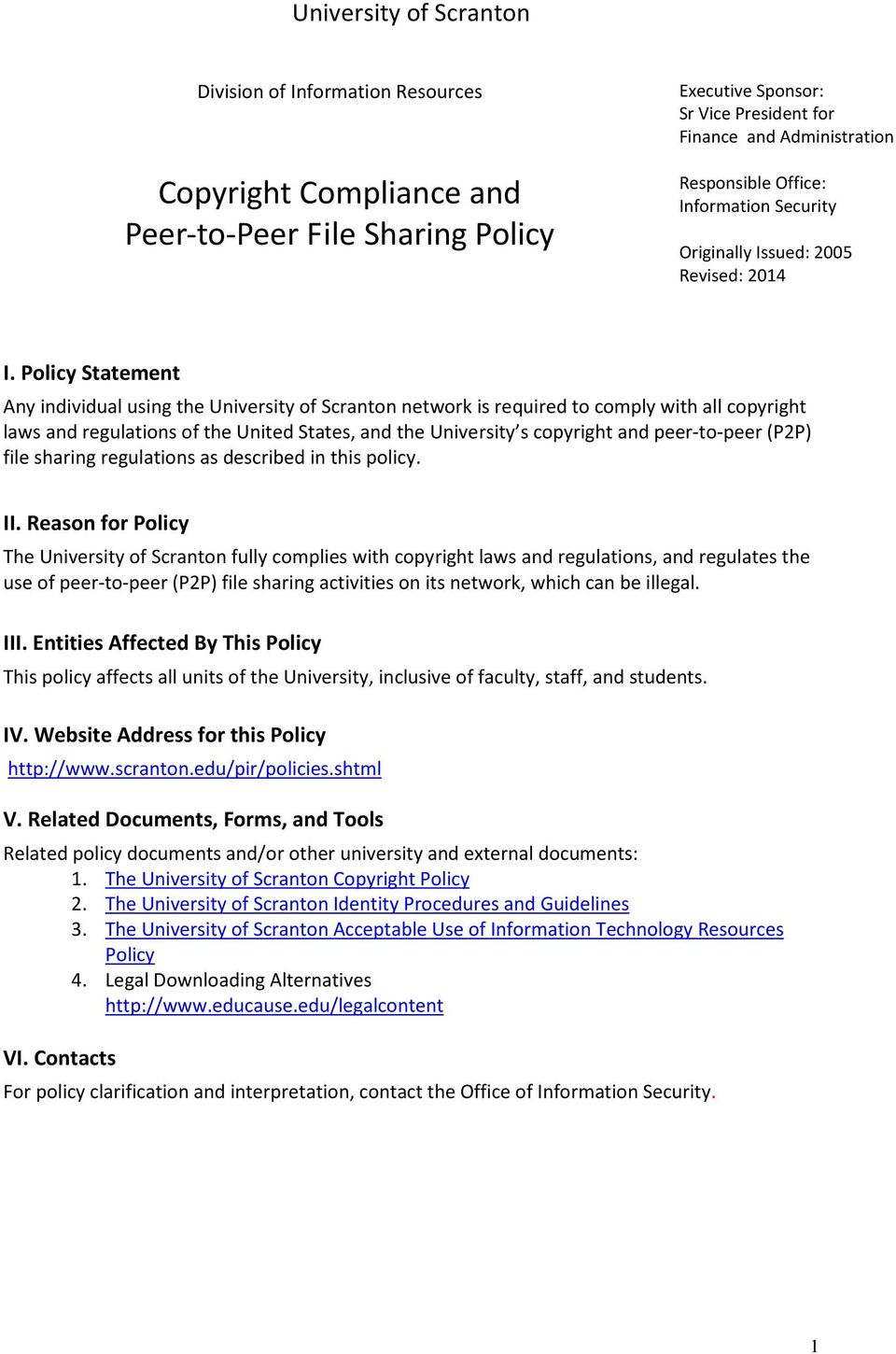Policy Statement Any individual using the University of Scranton network is required to comply with all copyright laws and regulations of the United States, and the University s copyright and