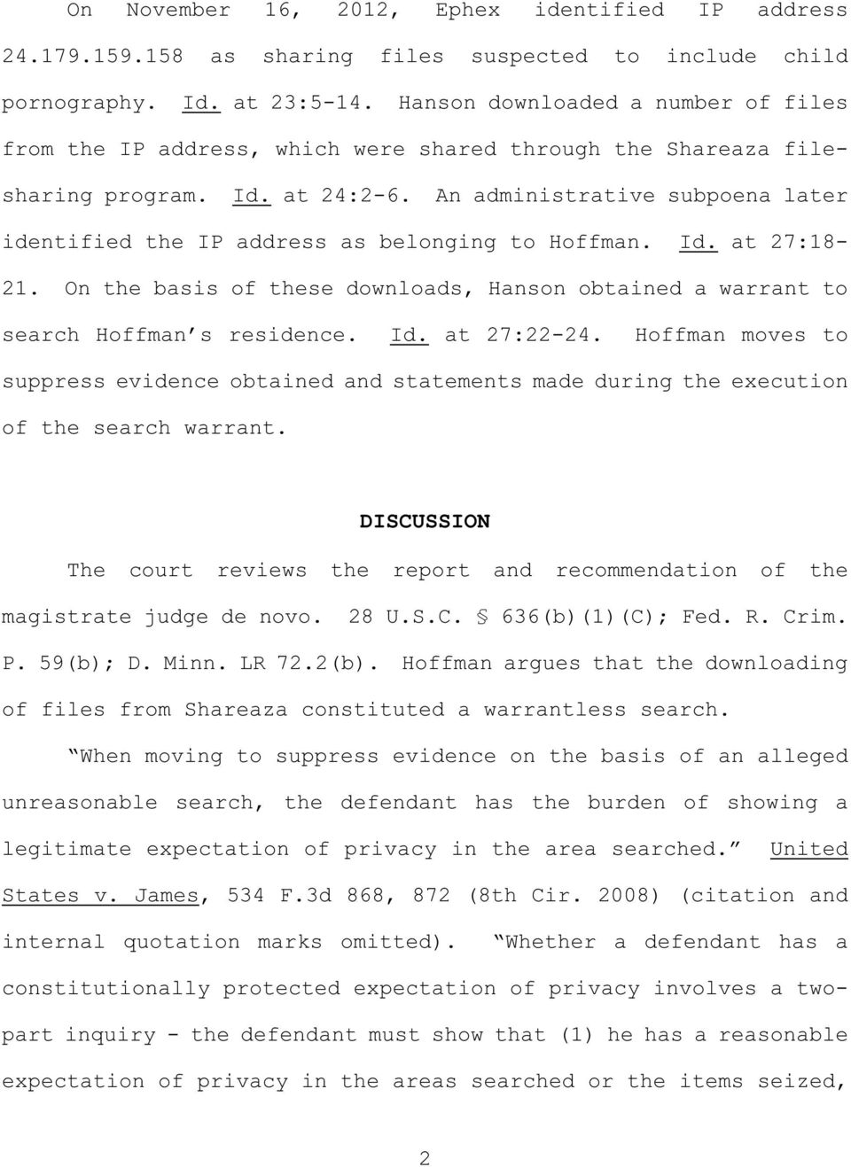 An administrative subpoena later identified the IP address as belonging to Hoffman. Id. at 27:18-21. On the basis of these downloads, Hanson obtained a warrant to search Hoffman s residence. Id. at 27:22-24.