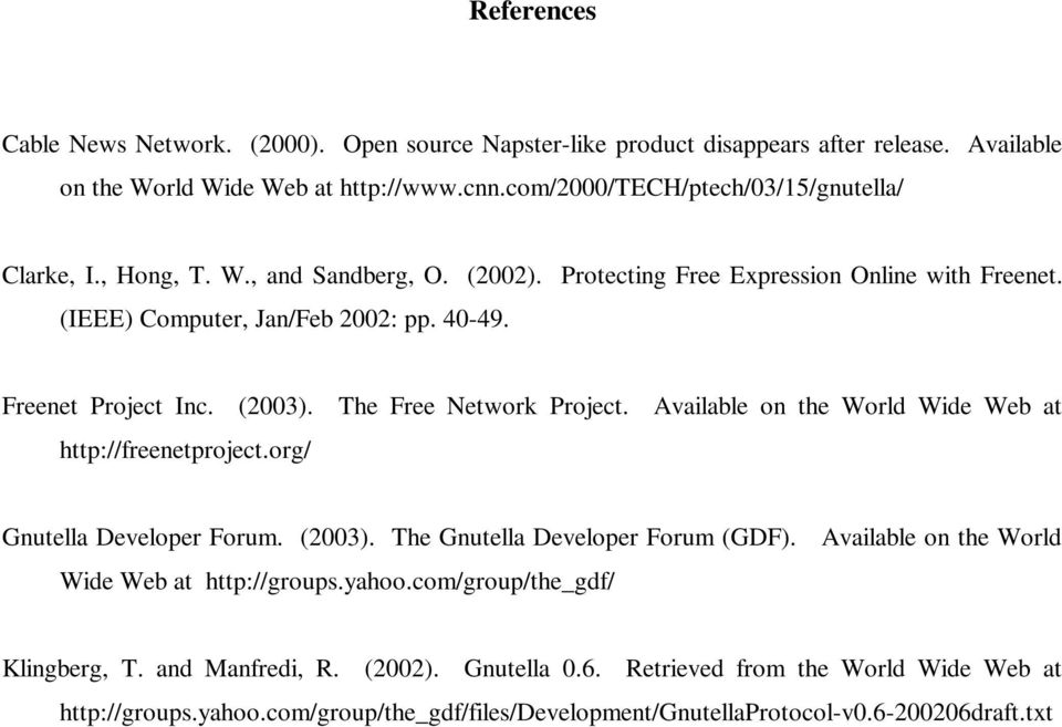 Freenet Project Inc. (2003). The Free Network Project. Available on the World Wide Web at http://freenetproject.org/ Gnutella Developer Forum. (2003). The Gnutella Developer Forum (GDF).