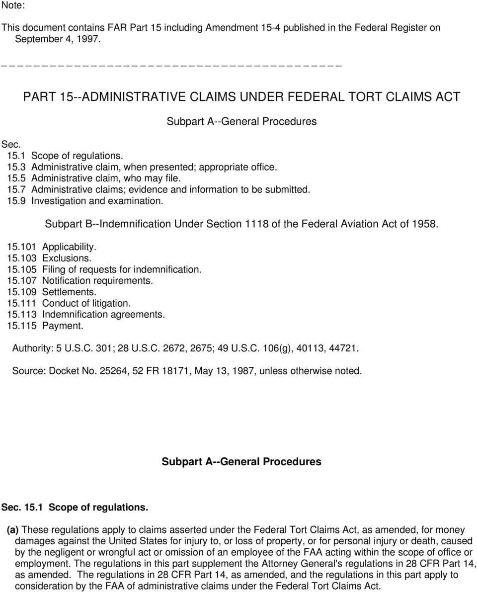 15.7 Administrative claims; evidence and information to be submitted. 15.9 Investigation and examination. Subpart B--Indemnification Under Section 1118 of the Federal Aviation Act of 1958. 15.101 Applicability.