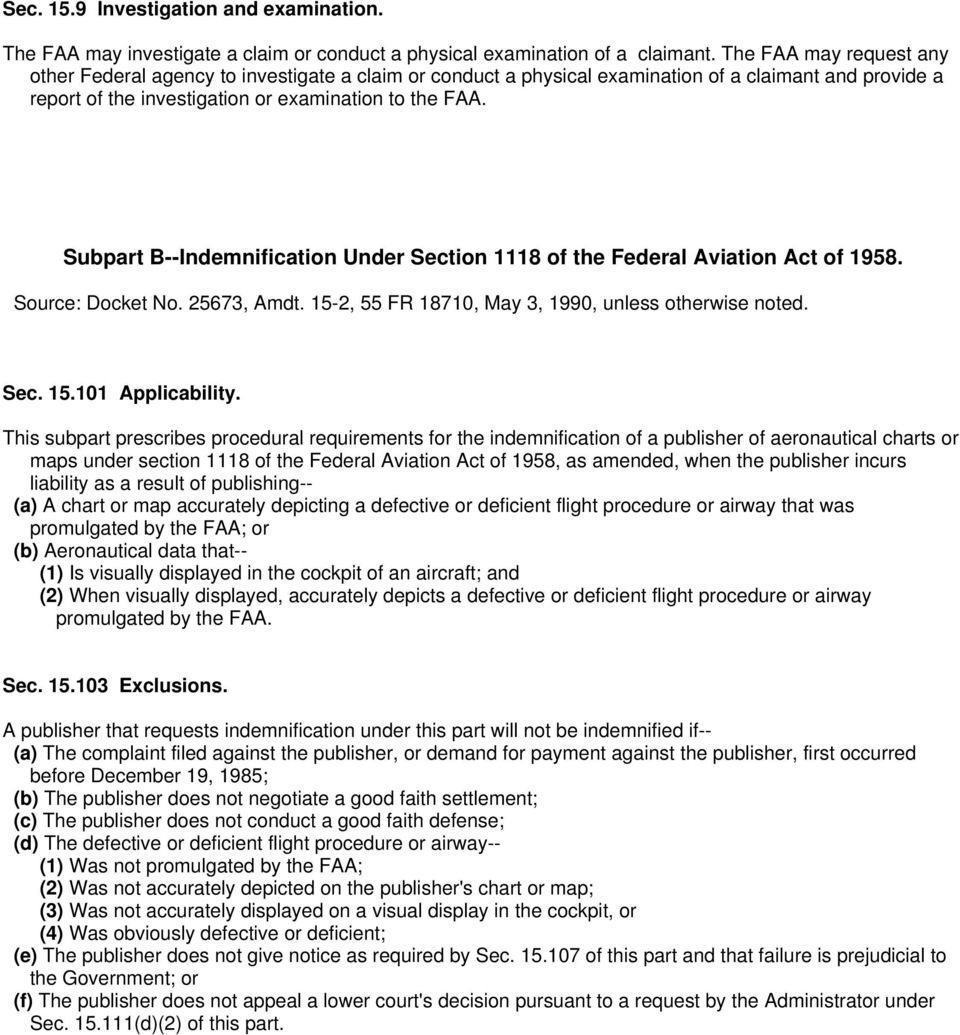 Subpart B--Indemnification Under Section 1118 of the Federal Aviation Act of 1958. Source: Docket No. 25673, Amdt. 15-2, 55 FR 18710, May 3, 1990, unless otherwise noted. Sec. 15.101 Applicability.