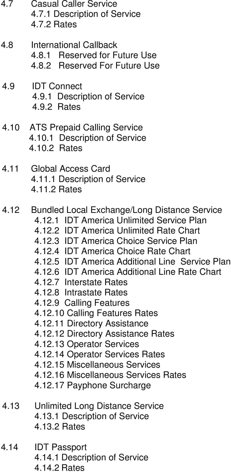 12.2 IDT America Unlimited Rate Chart 4.12.3 IDT America Choice Service Plan 4.12.4 IDT America Choice Rate Chart 4.12.5 IDT America Additional Line Service Plan 4.12.6 IDT America Additional Line Rate Chart 4.