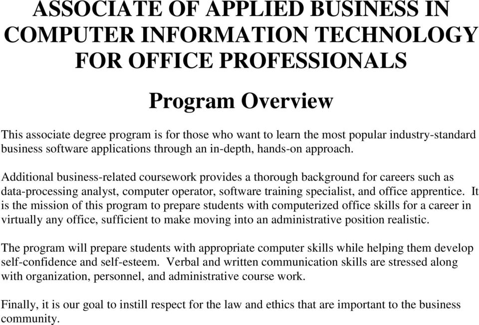 Additional business-related coursework provides a thorough background for careers such as data-processing analyst, computer operator, software training specialist, and office apprentice.