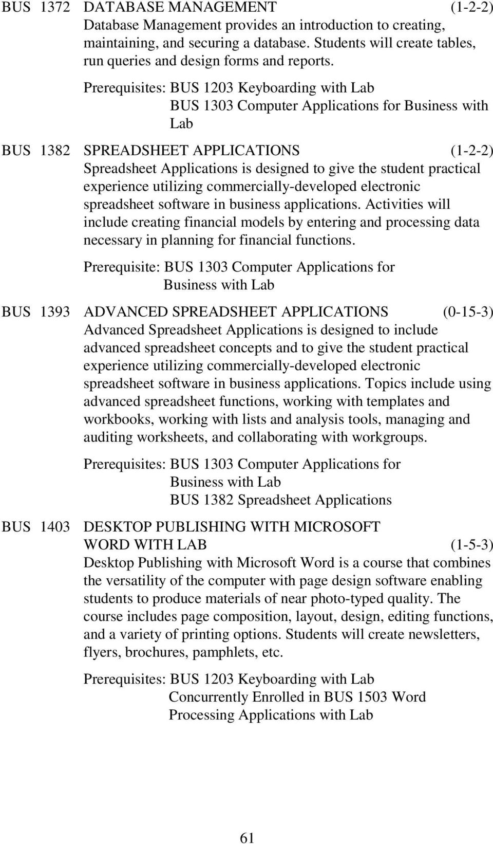 BUS 1303 Computer Applications for Business with Lab BUS 1382 SPREADSHEET APPLICATIONS (1-2-2) Spreadsheet Applications is designed to give the student practical experience utilizing