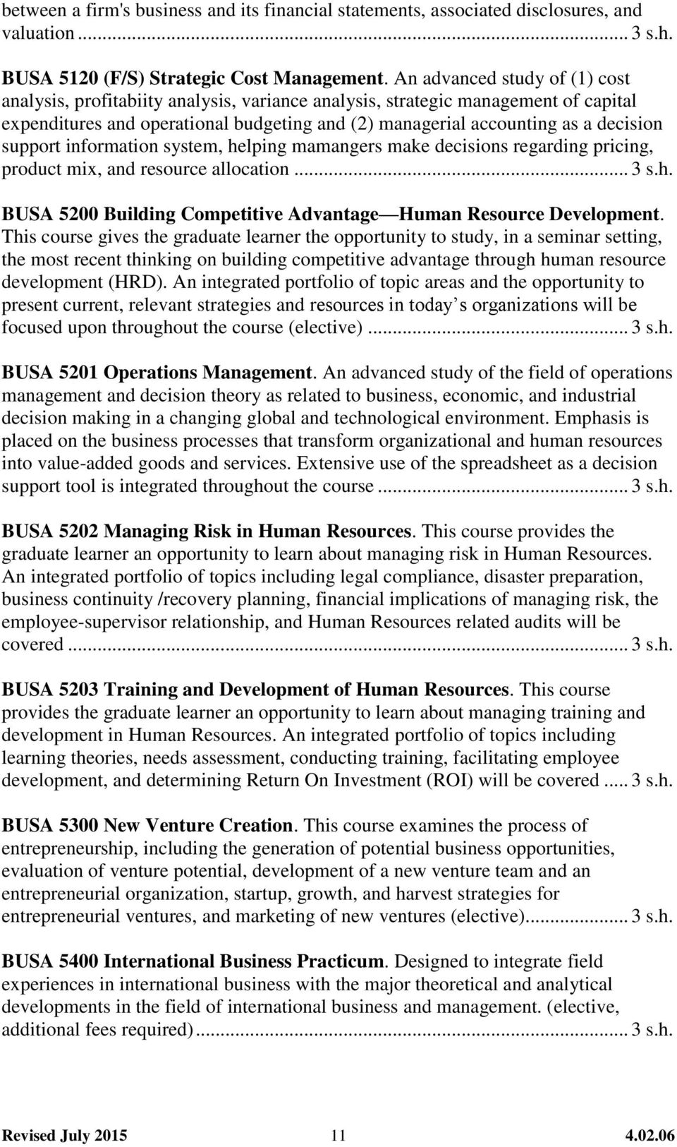 support information system, helping mamangers make decisions regarding pricing, product mix, and resource allocation... 3 s.h. BUSA 5200 Building Competitive Advantage Human Resource Development.