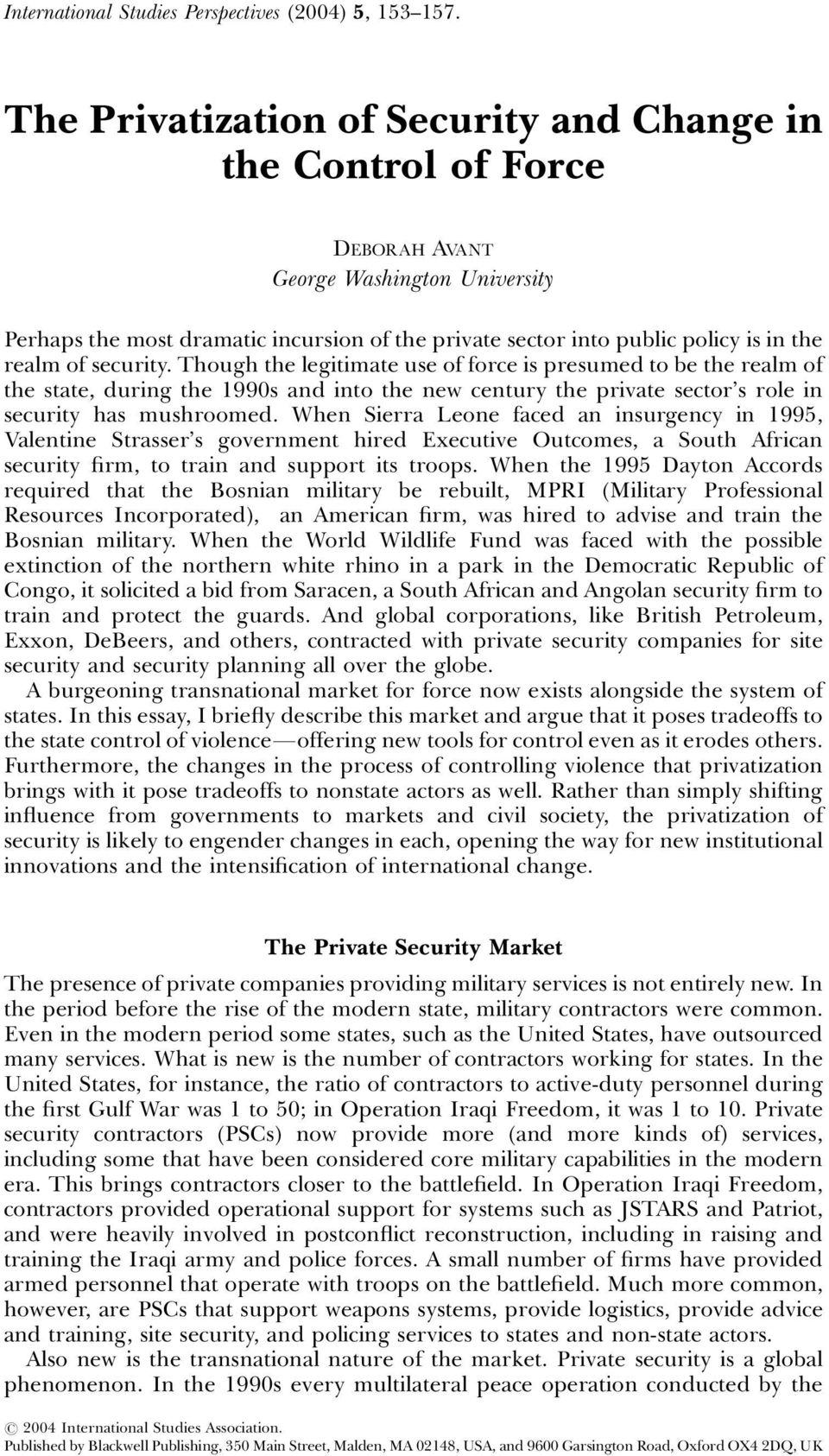 realm of security. Though the legitimate use of force is presumed to be the realm of the state, during the 1990s and into the new century the private sector s role in security has mushroomed.