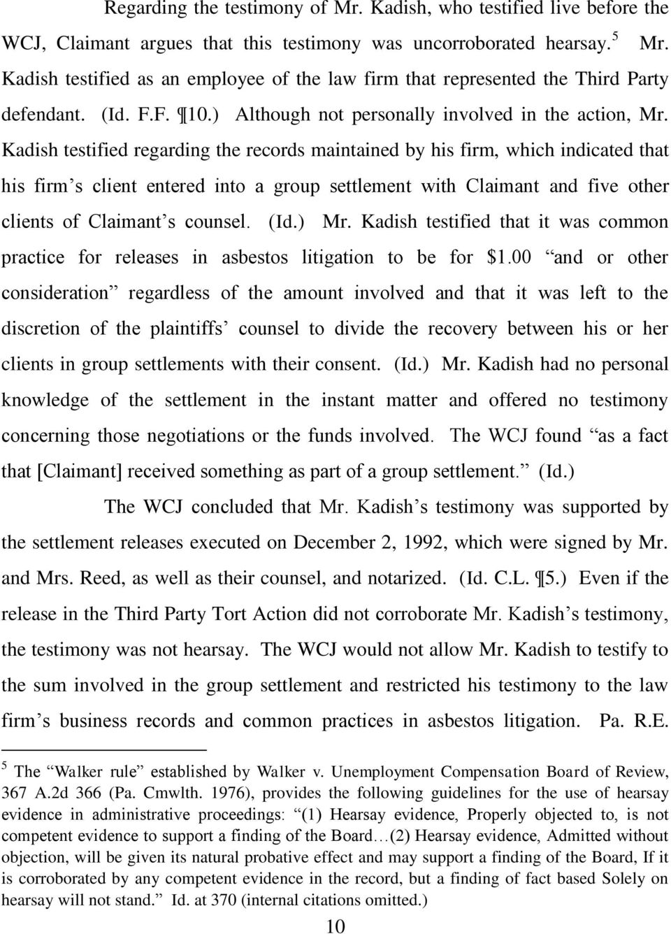 Kadish testified regarding the records maintained by his firm, which indicated that his firm s client entered into a group settlement with Claimant and five other clients of Claimant s counsel. (Id.