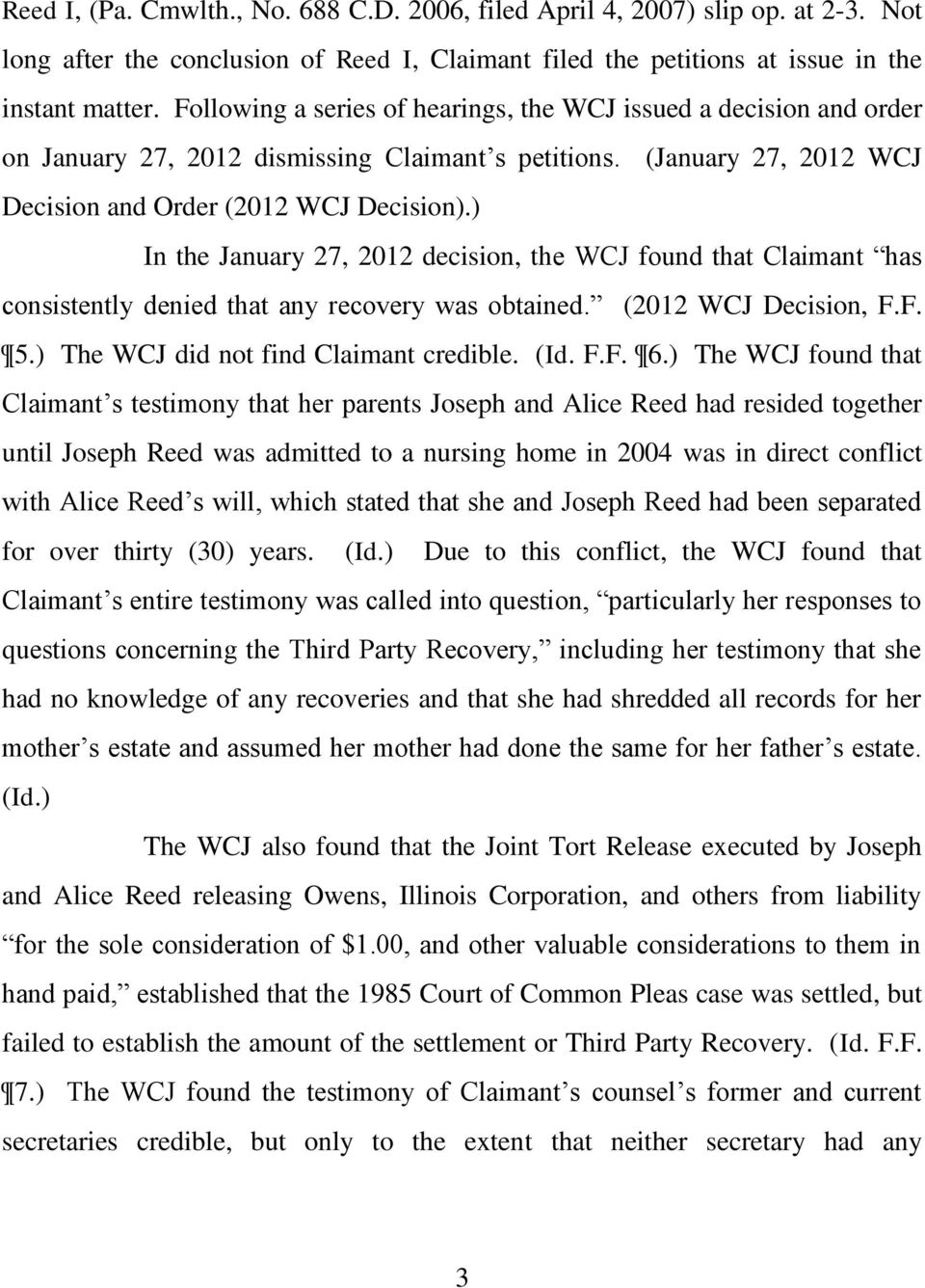 ) In the January 27, 2012 decision, the WCJ found that Claimant has consistently denied that any recovery was obtained. (2012 WCJ Decision, F.F. 5.) The WCJ did not find Claimant credible. (Id. F.F. 6.