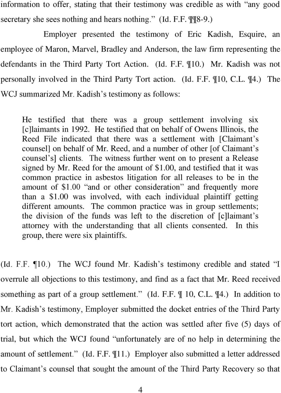 ) Mr. Kadish was not personally involved in the Third Party Tort action. (Id. F.F. 10, C.L. 4.) The WCJ summarized Mr.