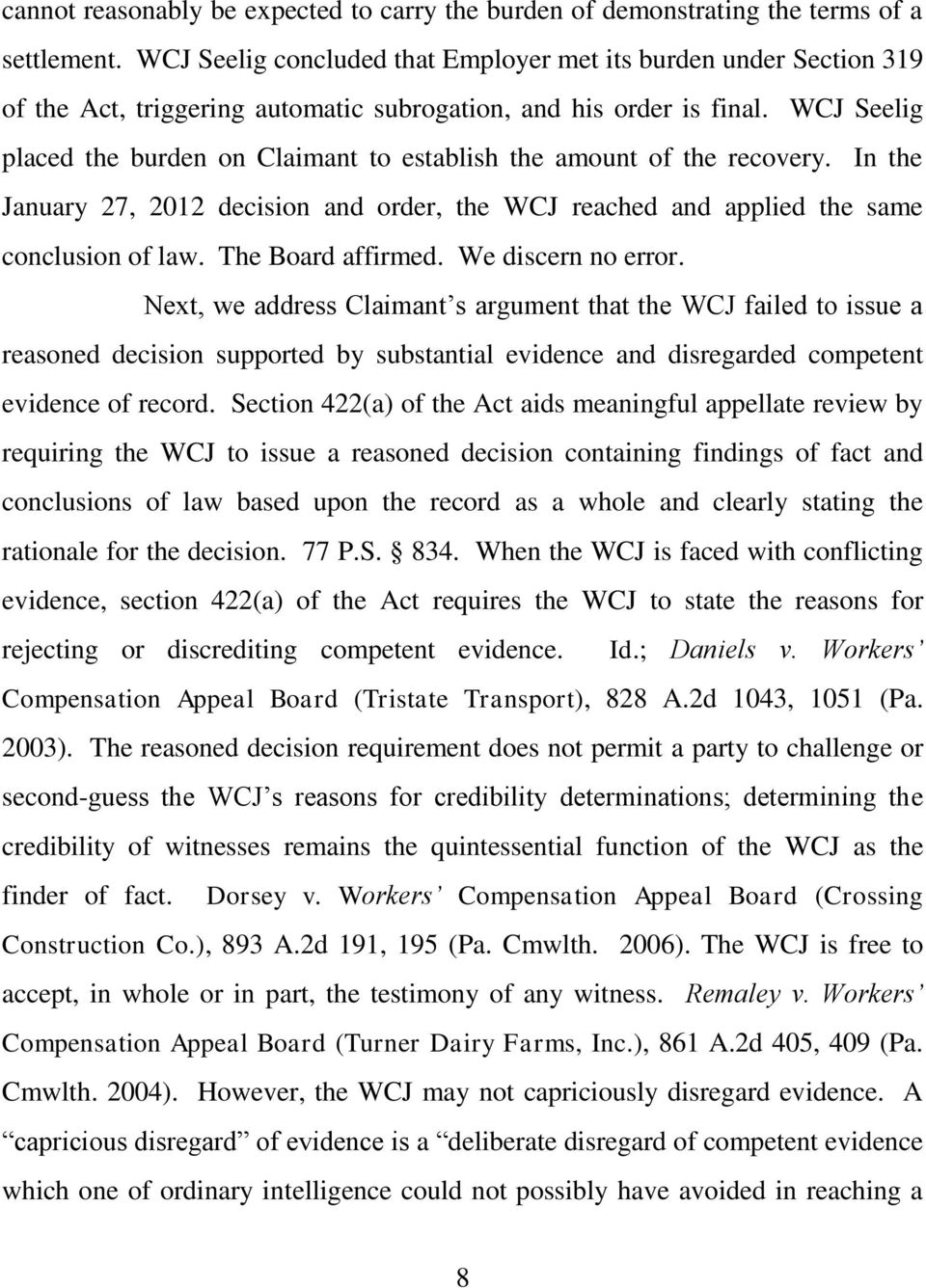 WCJ Seelig placed the burden on Claimant to establish the amount of the recovery. In the January 27, 2012 decision and order, the WCJ reached and applied the same conclusion of law.