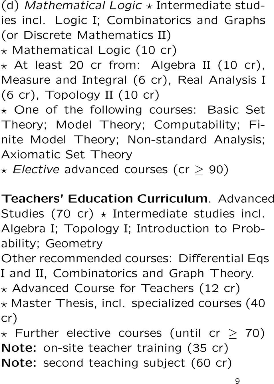 cr) One of the following courses: Basic Set Theory; Model Theory; Computability; Finite Model Theory; Non-standard Analysis; Axiomatic Set Theory Elective advanced courses (cr 90) Teachers Education
