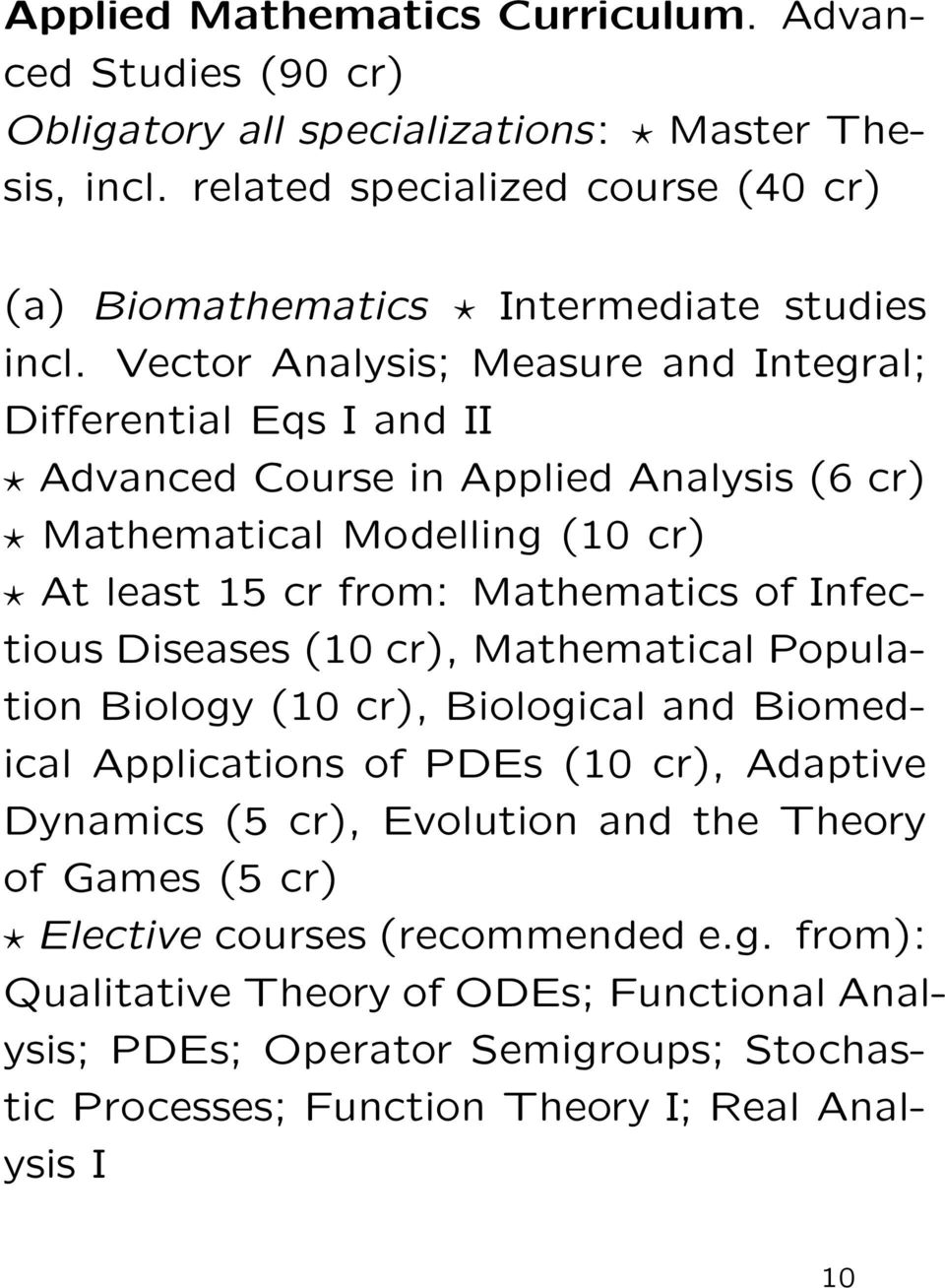Vector Analysis; Measure and Integral; Differential Eqs I and II Advanced Course in Applied Analysis (6 cr) Mathematical Modelling (10 cr) At least 15 cr from: Mathematics of