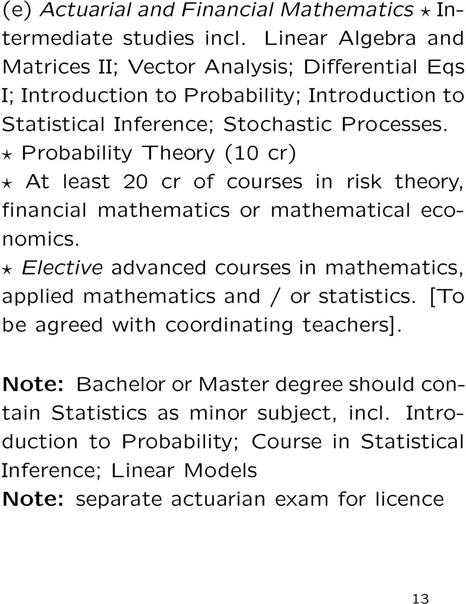 Probability Theory (10 cr) At least 20 cr of courses in risk theory, financial mathematics or mathematical economics.