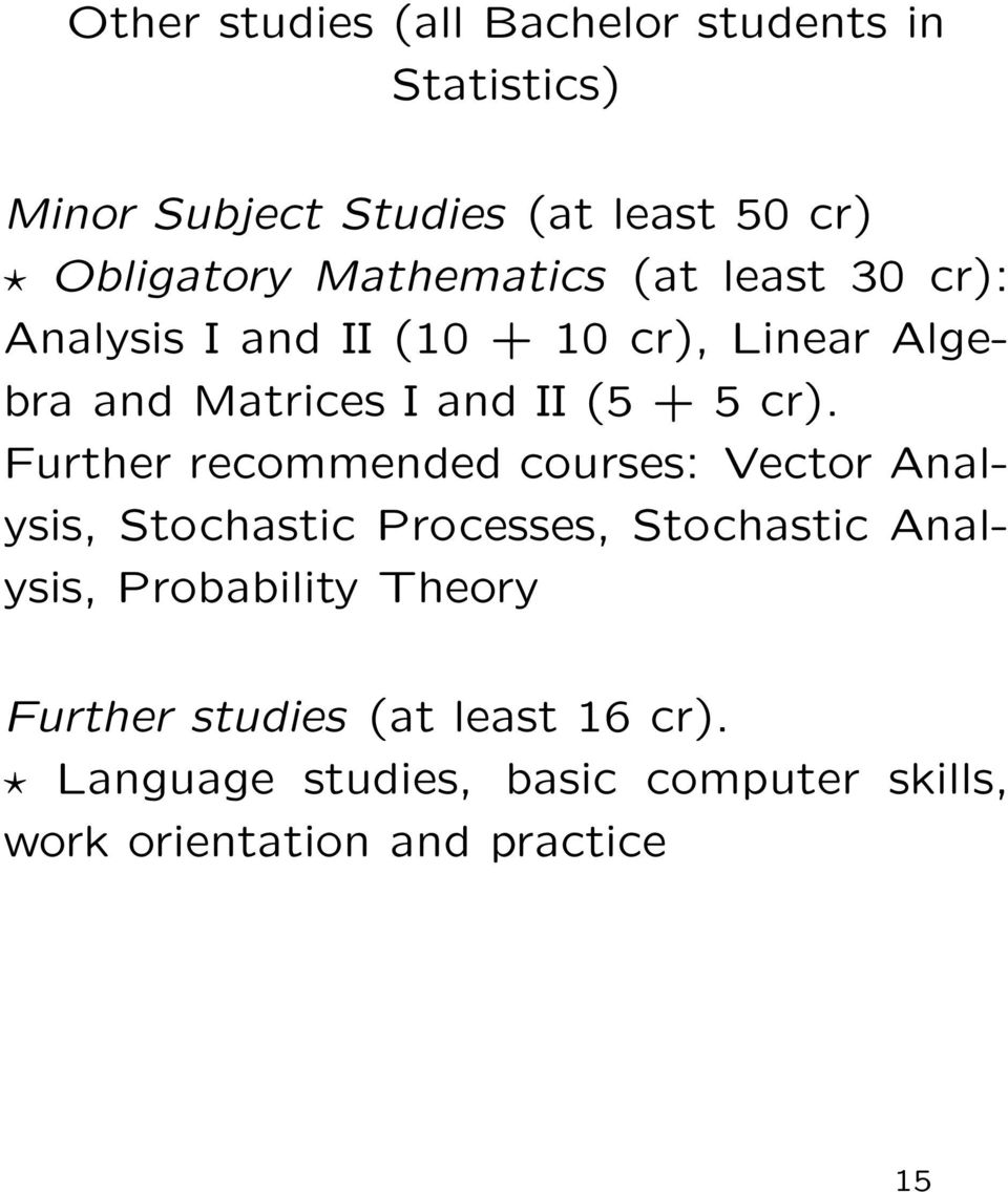 cr). Further recommended courses: Vector Analysis, Stochastic Processes, Stochastic Analysis, Probability