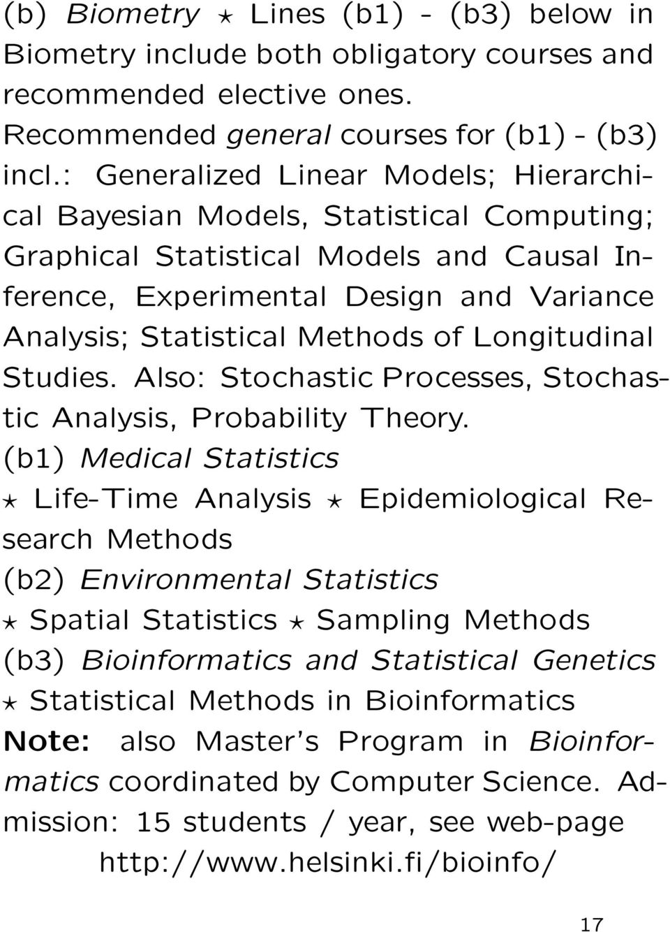 Longitudinal Studies. Also: Stochastic Processes, Stochastic Analysis, Probability Theory.