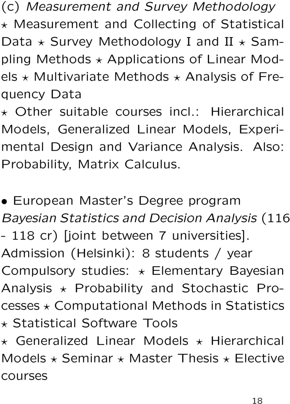European Master s Degree program Bayesian Statistics and Decision Analysis (116-118 cr) [joint between 7 universities].