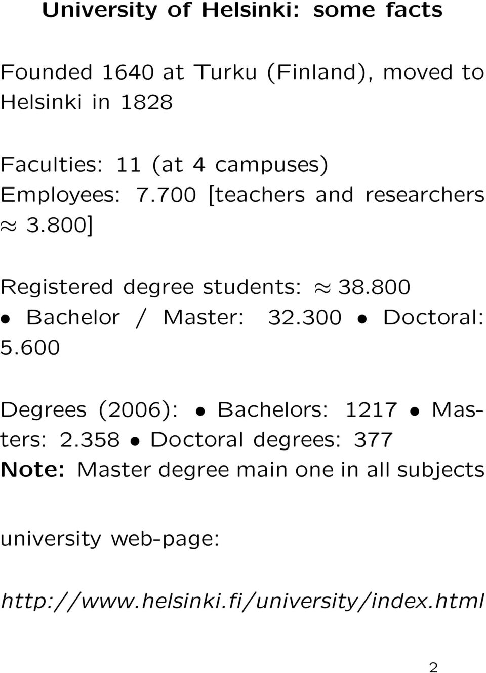 800 Bachelor / Master: 32.300 Doctoral: 5.600 Degrees (2006): Bachelors: 1217 Masters: 2.