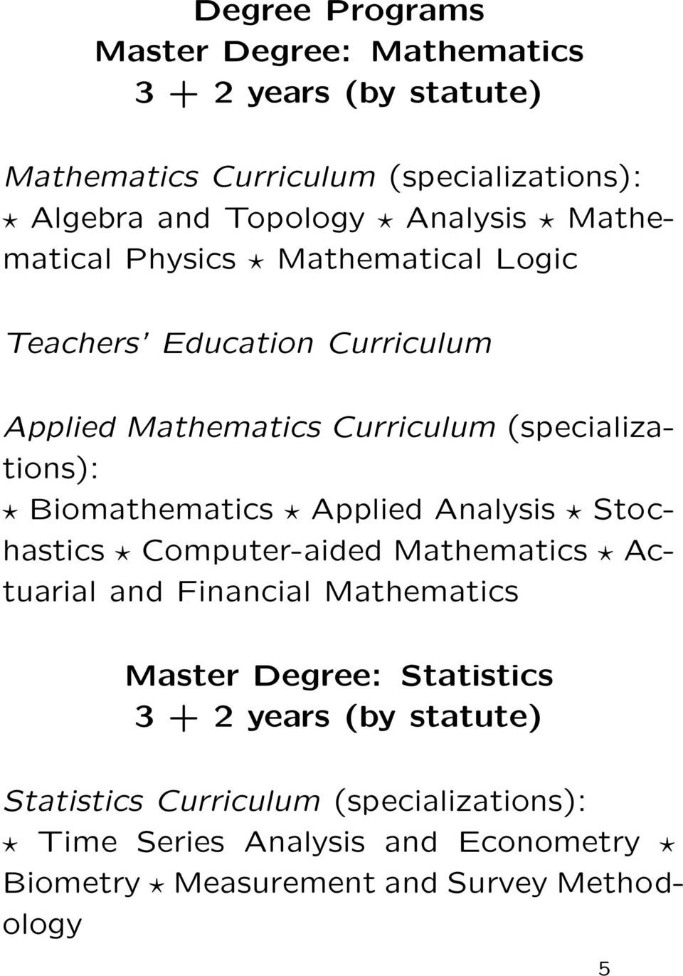 Biomathematics Applied Analysis Stochastics Computer-aided Mathematics Actuarial and Financial Mathematics Master Degree: Statistics 3