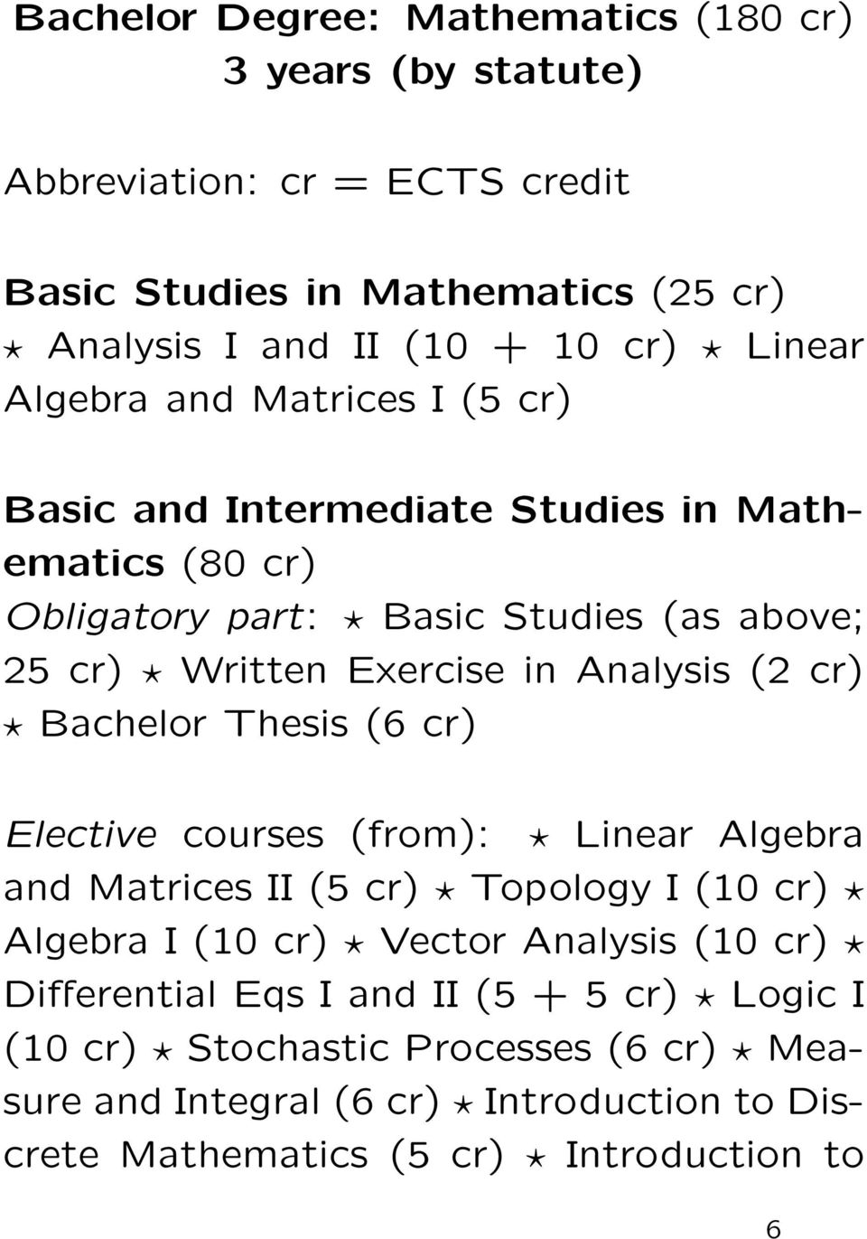 Analysis (2 cr) Bachelor Thesis (6 cr) Elective courses (from): Linear Algebra and Matrices II (5 cr) Topology I (10 cr) Algebra I (10 cr) Vector Analysis (10 cr)