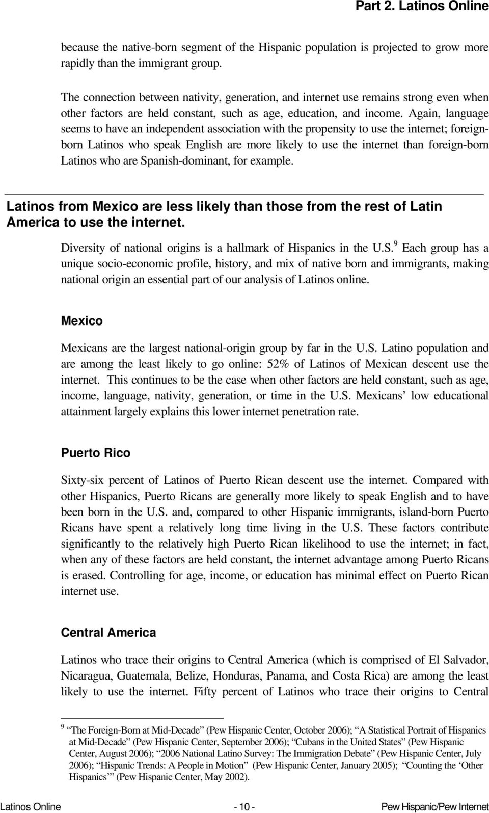 Again, language seems to have an independent association with the propensity to use the internet; foreignborn Latinos who speak English are more likely to use the internet than foreign-born Latinos