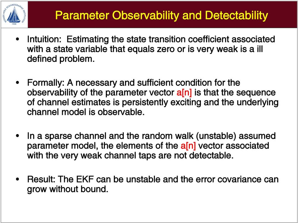 Formally: A necessary and sufficient condition for the observability of the parameter vector a[n] is that the sequence of channel estimates is persistently