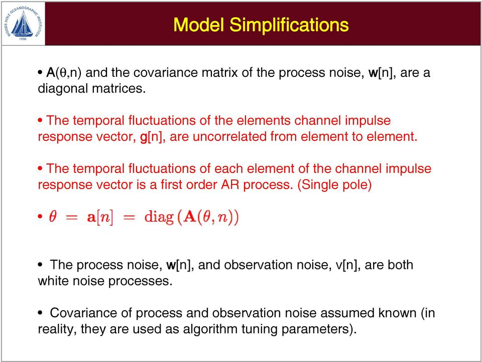 The temporal fluctuations of each element of the channel impulse response vector is a first order AR process.