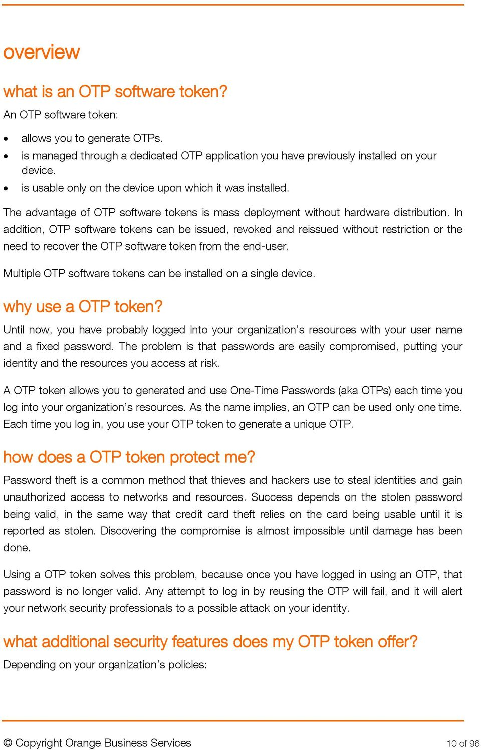 In addition, OTP software tokens can be issued, revoked and reissued without restriction or the need to recover the OTP software token from the end-user.