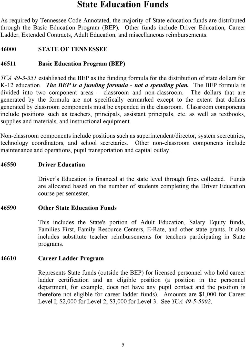 46000 STATE OF TENNESSEE 46511 Basic Education Program (BEP) TCA 49-3-351 established the BEP as the funding formula for the distribution of state dollars for K-12 education.