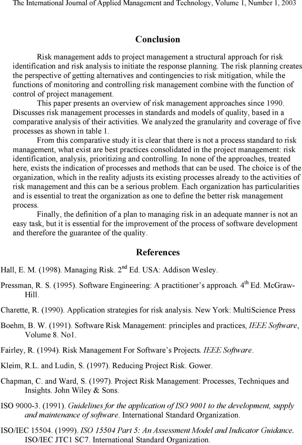 control of project management. This paper presents an overview of risk management approaches since 1990.