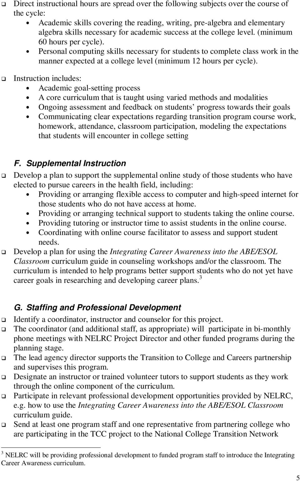 Personal computing skills necessary for students to complete class work in the manner expected at a college level (minimum 12 hours per cycle).