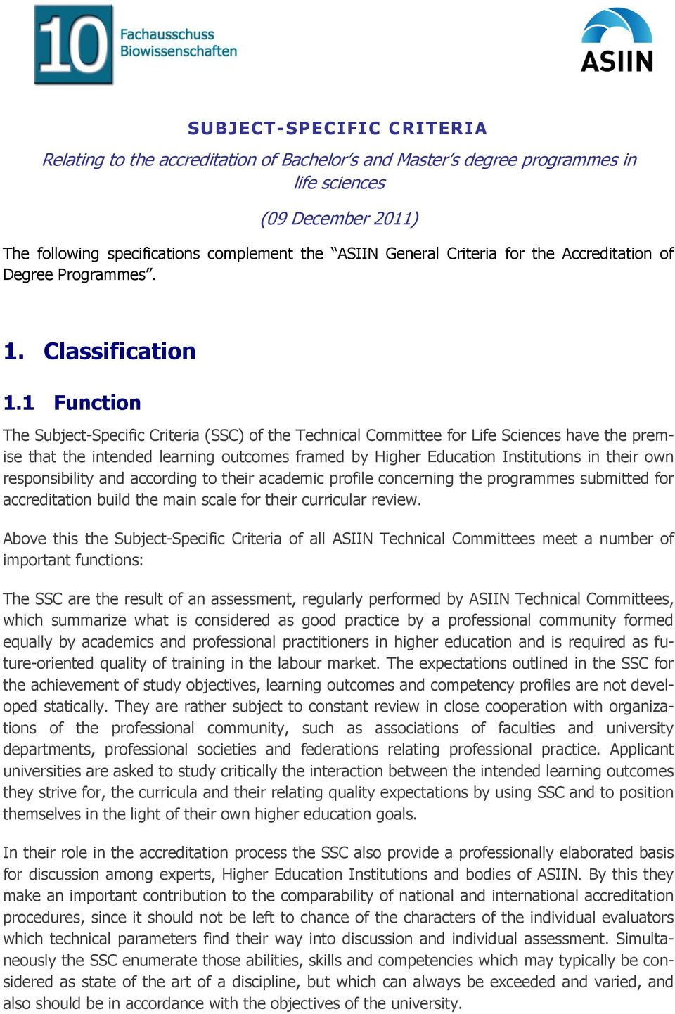 1 Function The Subject-Specific Criteria (SSC) of the Technical Committee for Life Sciences have the premise that the intended learning outcomes framed by Higher Education Institutions in their own