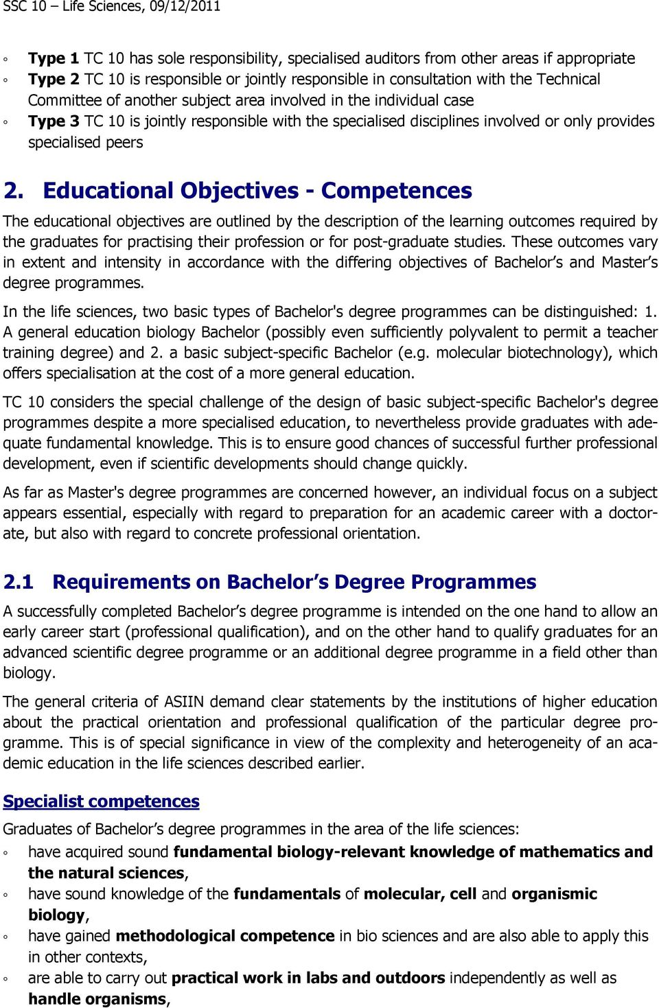 Educational Objectives - Competences The educational objectives are outlined by the description of the learning outcomes required by the graduates for practising their profession or for post-graduate