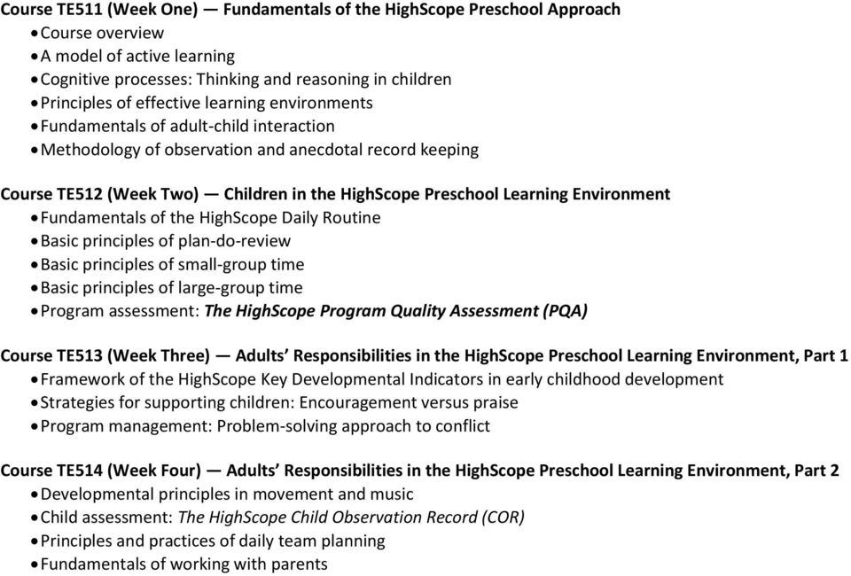 Fundamentals of the HighScope Daily Routine Basic principles of plan-do-review Basic principles of small-group time Basic principles of large-group time Program assessment: The HighScope Program