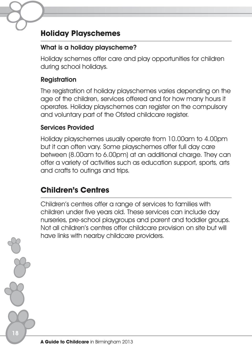 Holiday playschemes can register on the compulsory and voluntary part of the Ofsted childcare register. Services Provided Holiday playschemes usually operate from 10.00am to 4.