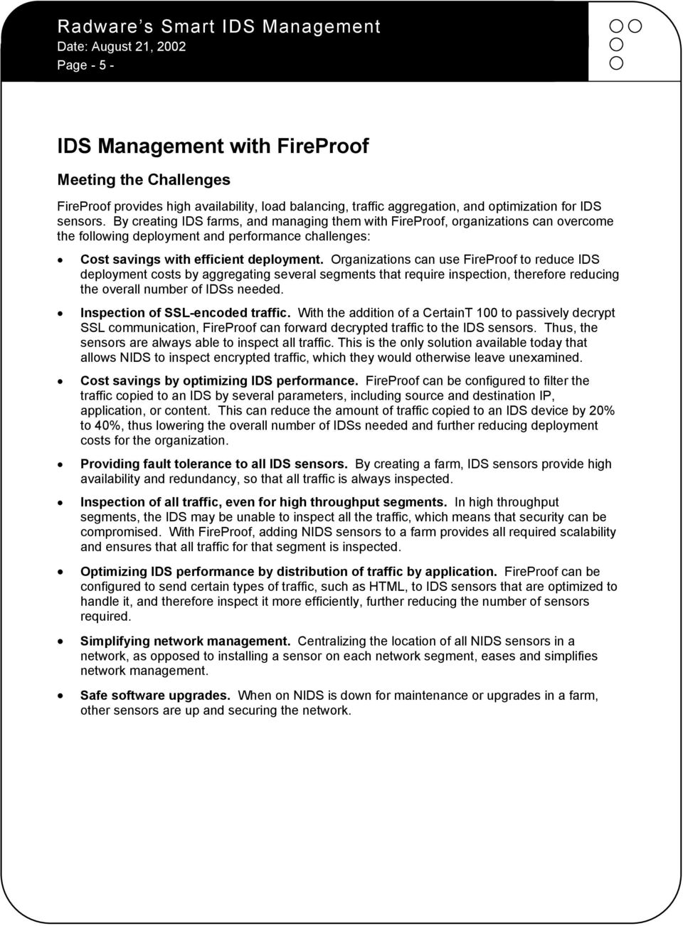 Organizations can use FireProof to reduce IDS deployment costs by aggregating several segments that require inspection, therefore reducing the overall number of IDSs needed.