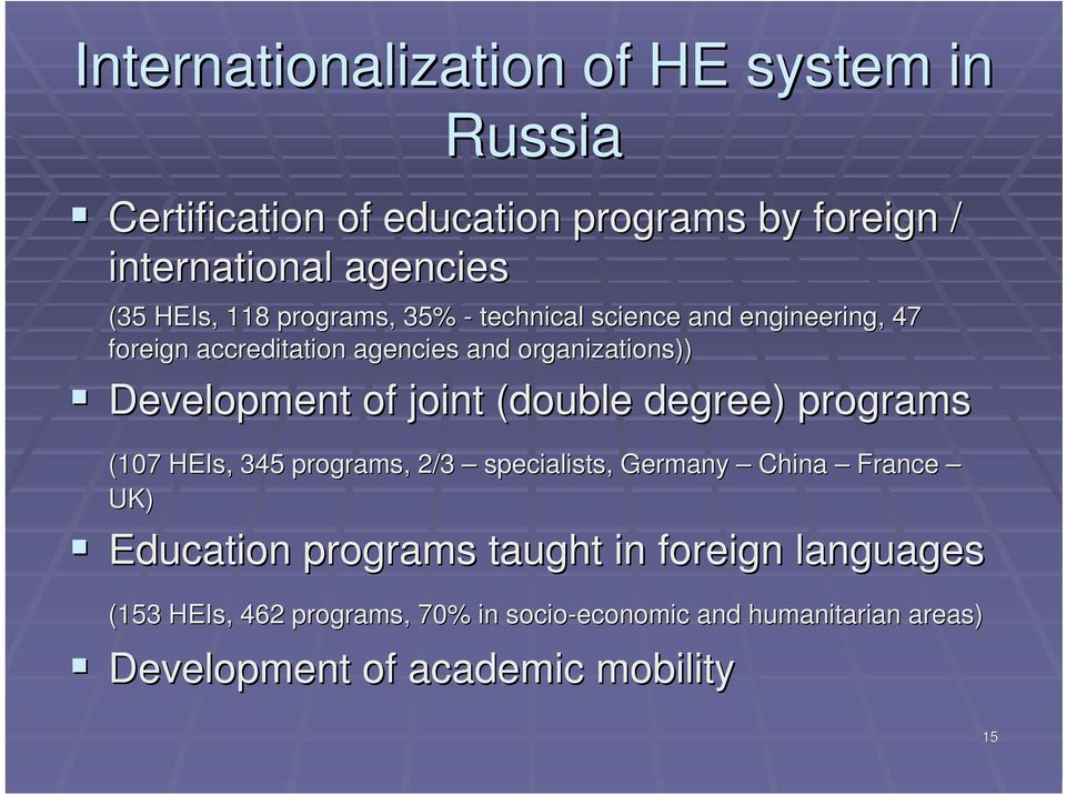 Development of joint (double degree) programs (107 HEIs,, 345 programs, 2/3 specialists, Germany China France UK) Education