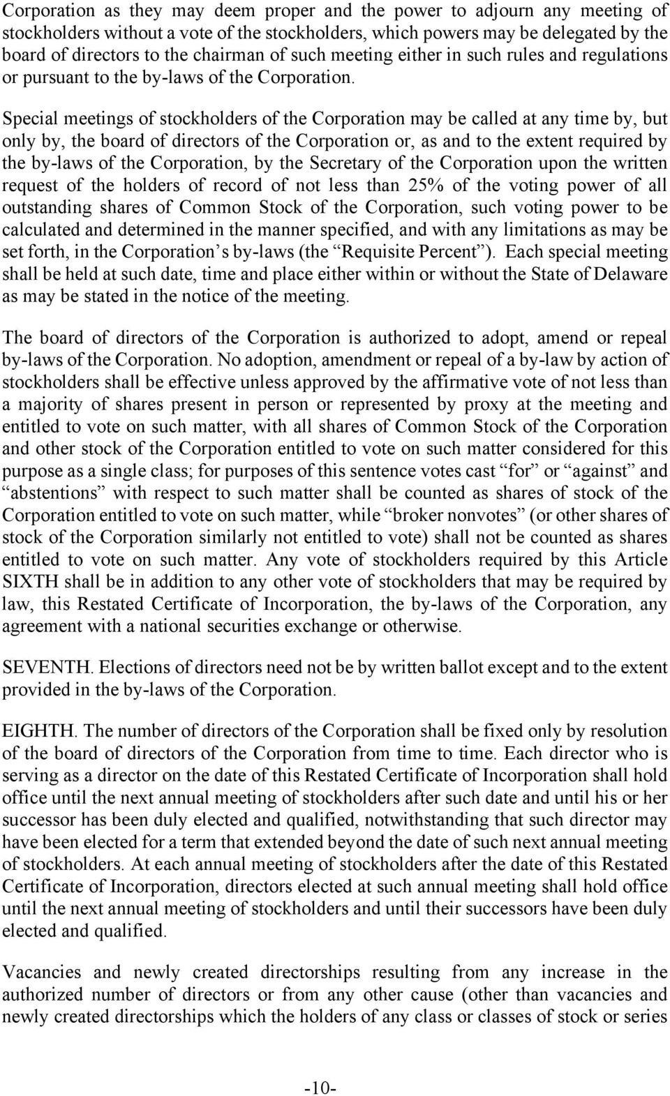 Special meetings of stockholders of the Corporation may be called at any time by, but only by, the board of directors of the Corporation or, as and to the extent required by the by-laws of the