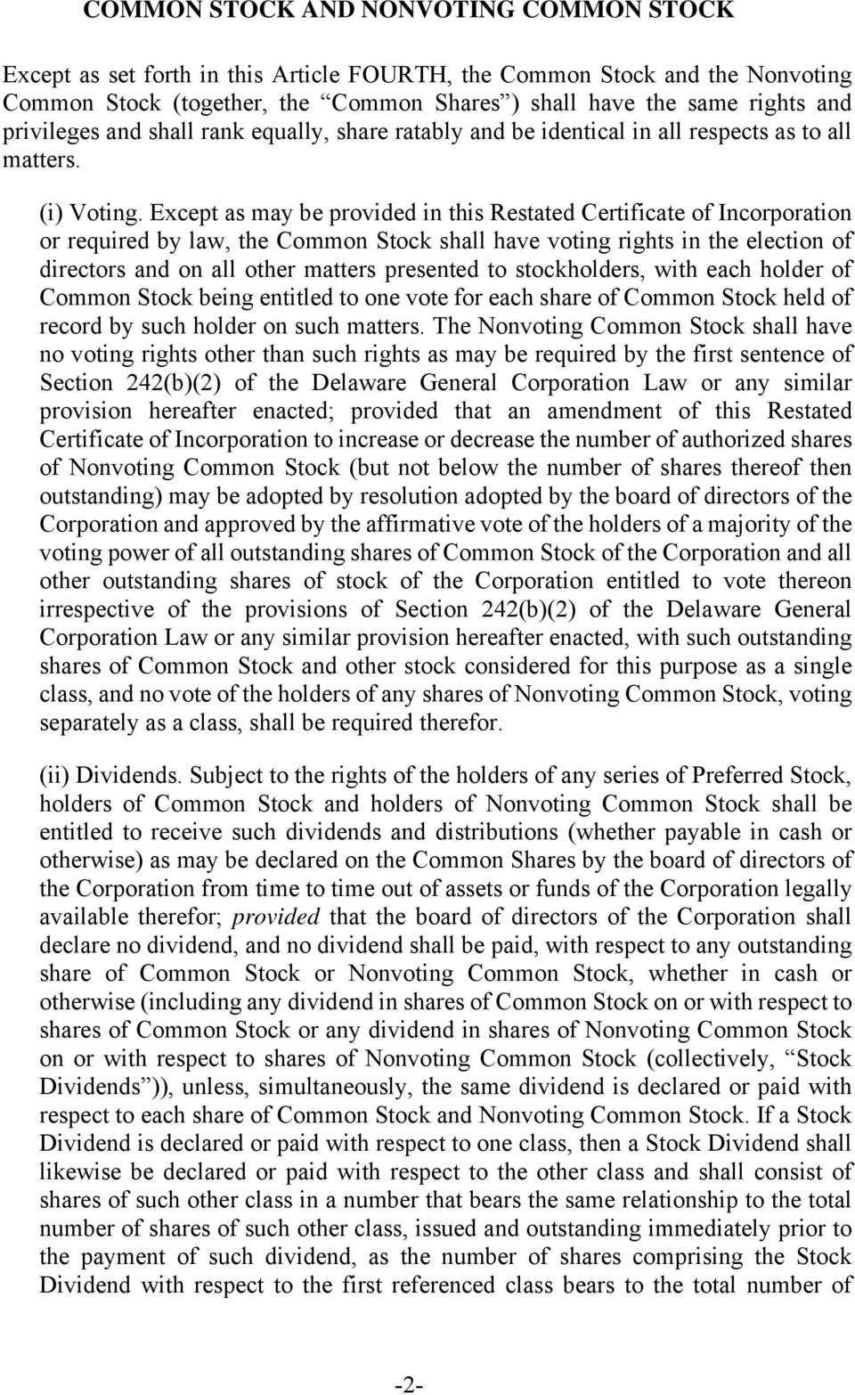 Except as may be provided in this Restated Certificate of Incorporation or required by law, the Common Stock shall have voting rights in the election of directors and on all other matters presented