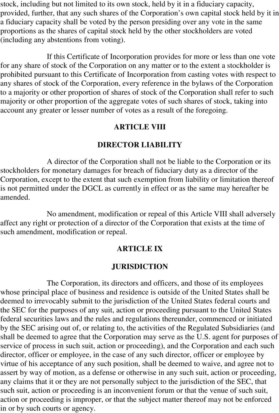 If this Certificate of Incorporation provides for more or less than one vote for any share of stock of the Corporation on any matter or to the extent a stockholder is prohibited pursuant to this