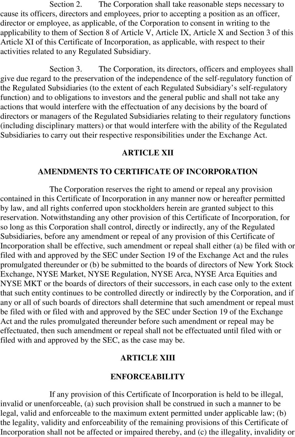 Corporation to consent in writing to the applicability to them of Section 8 of Article V, Article IX, Article X and Section 3 of this Article XI of this Certificate of Incorporation, as applicable,
